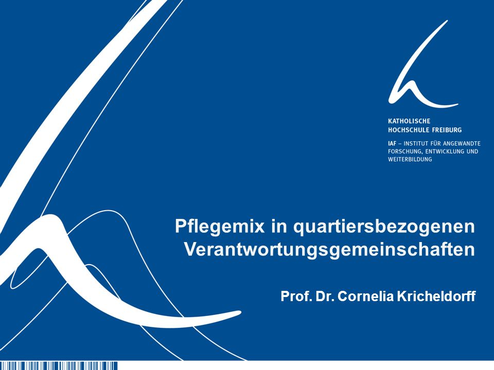 1 Pflegemix in quartiersbezogenen Verantwortungsgemeinschaften Prof. Dr. Cornelia Kricheldorff 1