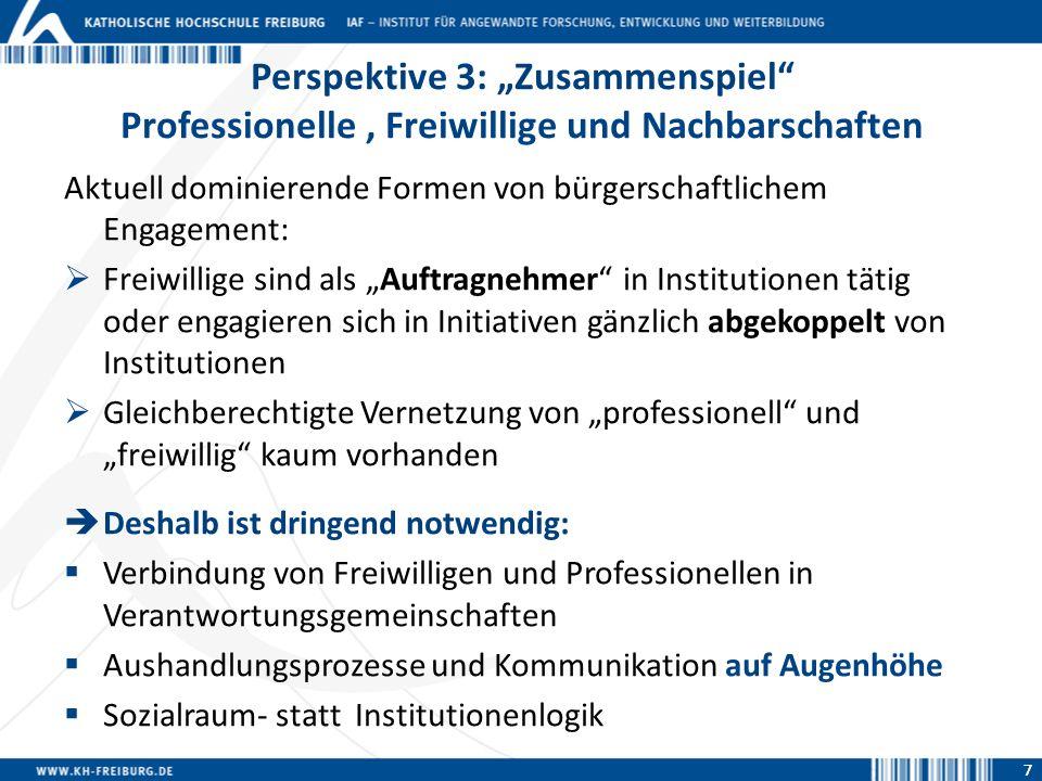 7 Perspektive 3: Zusammenspiel Professionelle, Freiwillige und Nachbarschaften Aktuell dominierende Formen von bürgerschaftlichem Engagement: Freiwill