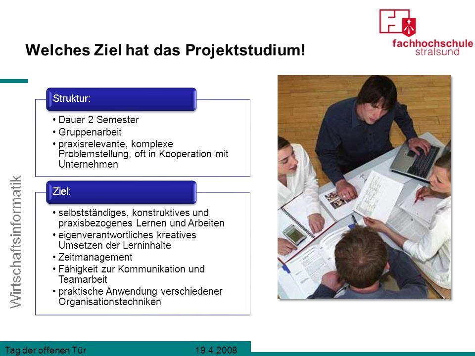 Wirtschaftsinformatik Tag der offenen Tür 19.4.2008 Welches Ziel hat das Projektstudium.