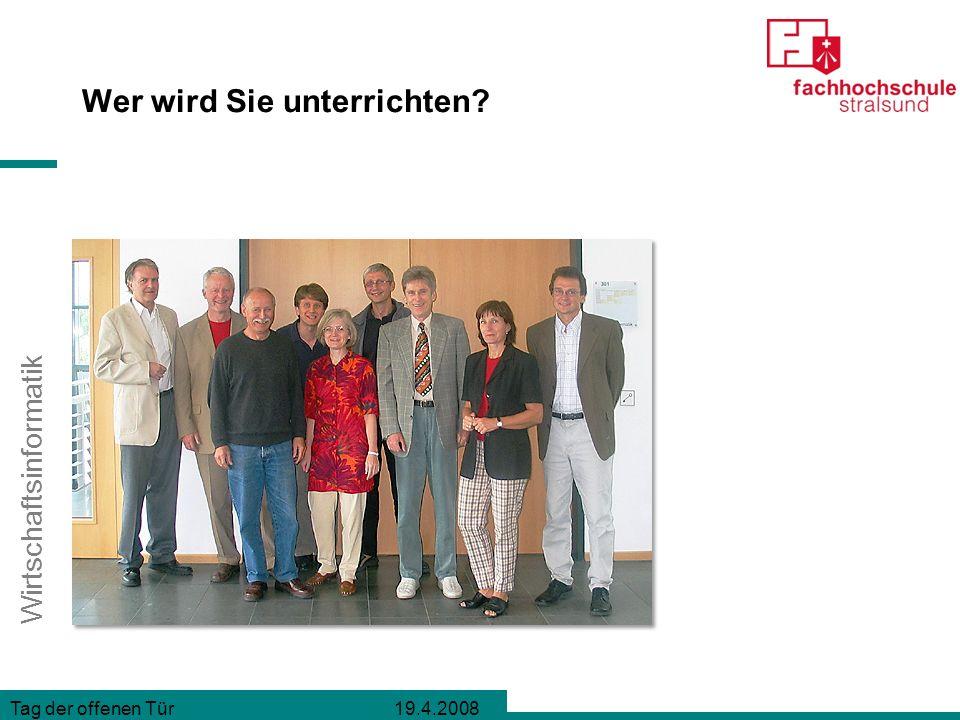 Wirtschaftsinformatik Tag der offenen Tür 19.4.2008 Wer wird Sie unterrichten?