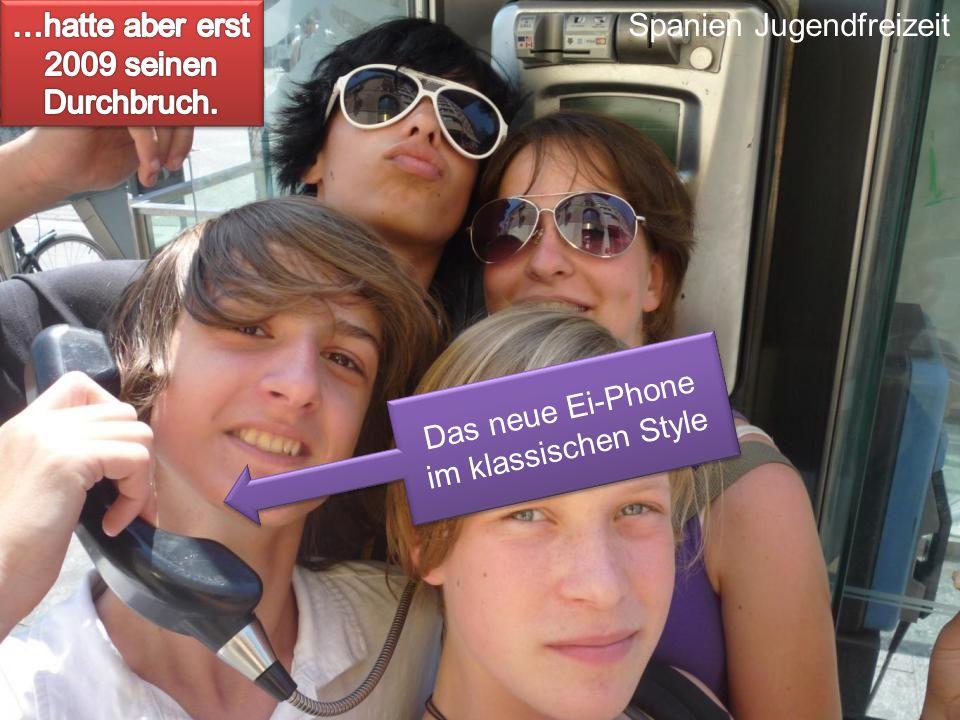 Das neue Ei-Phone im klassischen Style Spanien Jugendfreizeit