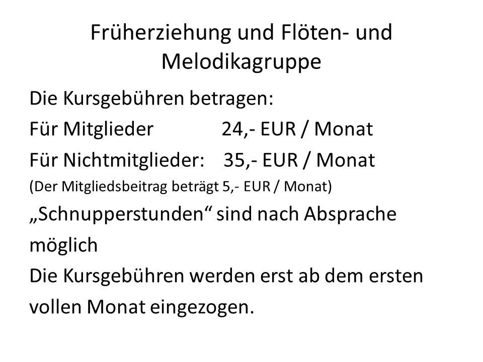Früherziehung und Flöten- und Melodikagruppe Die Kursgebühren betragen: Für Mitglieder 24,- EUR / Monat Für Nichtmitglieder: 35,- EUR / Monat (Der Mit