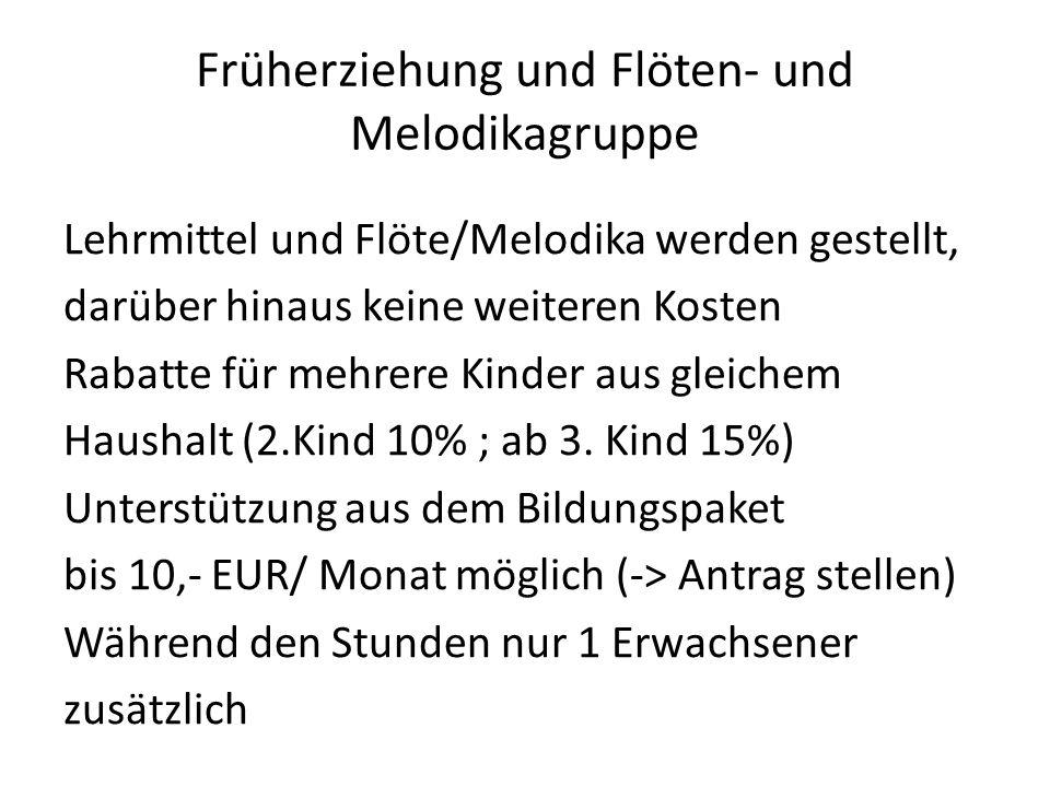 Früherziehung und Flöten- und Melodikagruppe Lehrmittel und Flöte/Melodika werden gestellt, darüber hinaus keine weiteren Kosten Rabatte für mehrere Kinder aus gleichem Haushalt (2.Kind 10% ; ab 3.