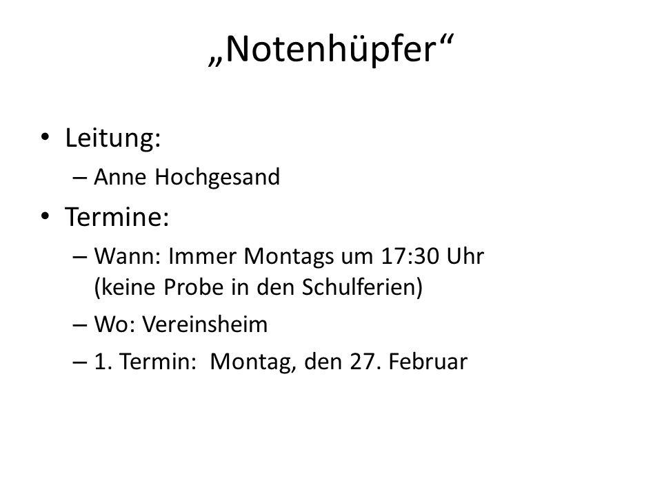 Notenhüpfer Leitung: – Anne Hochgesand Termine: – Wann: Immer Montags um 17:30 Uhr (keine Probe in den Schulferien) – Wo: Vereinsheim – 1. Termin: Mon