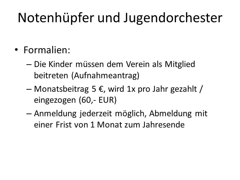 Notenhüpfer und Jugendorchester Formalien: – Die Kinder müssen dem Verein als Mitglied beitreten (Aufnahmeantrag) – Monatsbeitrag 5, wird 1x pro Jahr