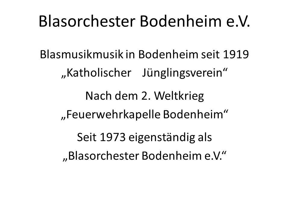 Blasorchester Bodenheim e.V. Blasmusikmusik in Bodenheim seit 1919 Katholischer Jünglingsverein Nach dem 2. Weltkrieg Feuerwehrkapelle Bodenheim Seit