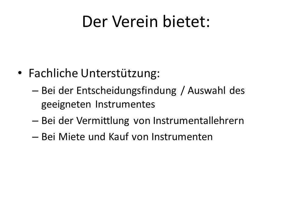 Der Verein bietet: Fachliche Unterstützung: – Bei der Entscheidungsfindung / Auswahl des geeigneten Instrumentes – Bei der Vermittlung von Instrumenta