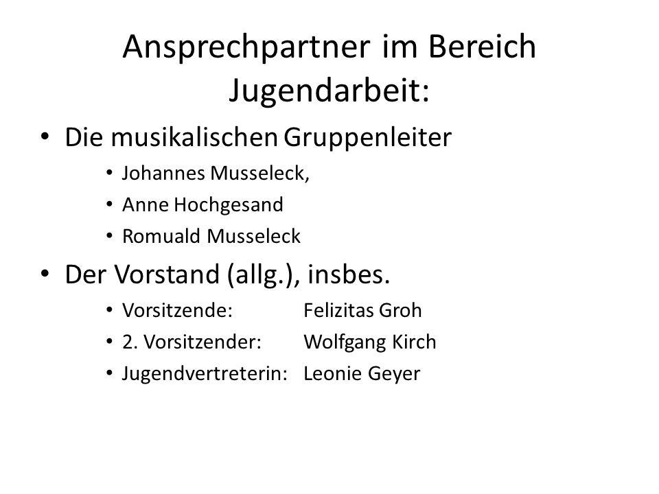 Ansprechpartner im Bereich Jugendarbeit: Die musikalischen Gruppenleiter Johannes Musseleck, Anne Hochgesand Romuald Musseleck Der Vorstand (allg.), insbes.