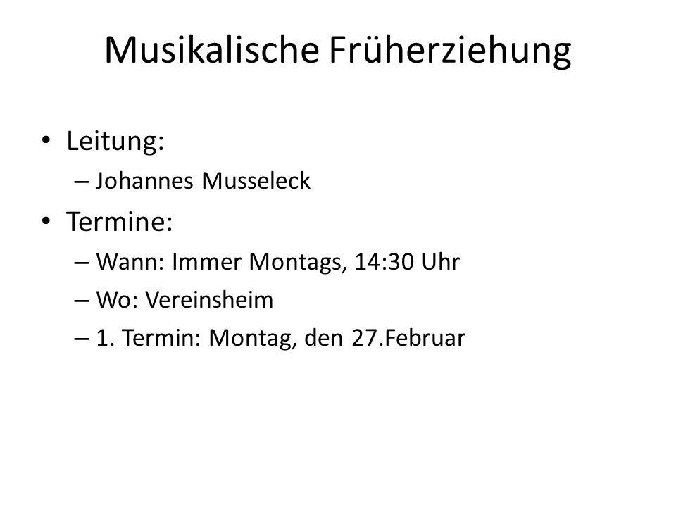 Musikalische Früherziehung Leitung: – Johannes Musseleck Termine: – Wann: Immer Montags, 14:30 Uhr – Wo: Vereinsheim – 1. Termin: Montag, den 27.Febru