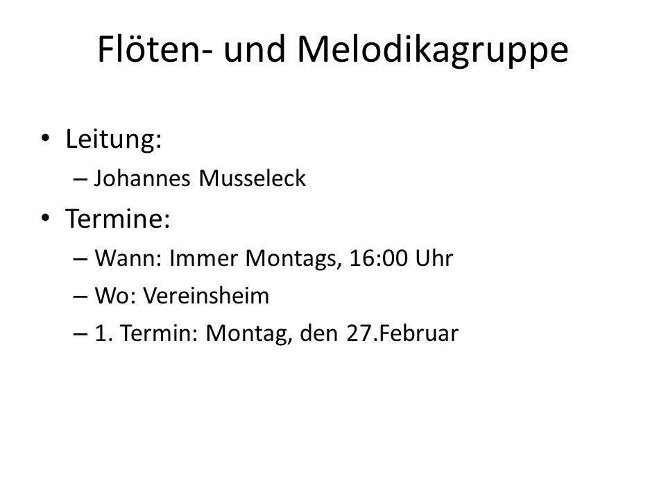 Flöten- und Melodikagruppe Leitung: – Johannes Musseleck Termine: – Wann: Immer Montags, 16:00 Uhr – Wo: Vereinsheim – 1. Termin: Montag, den 27.Febru
