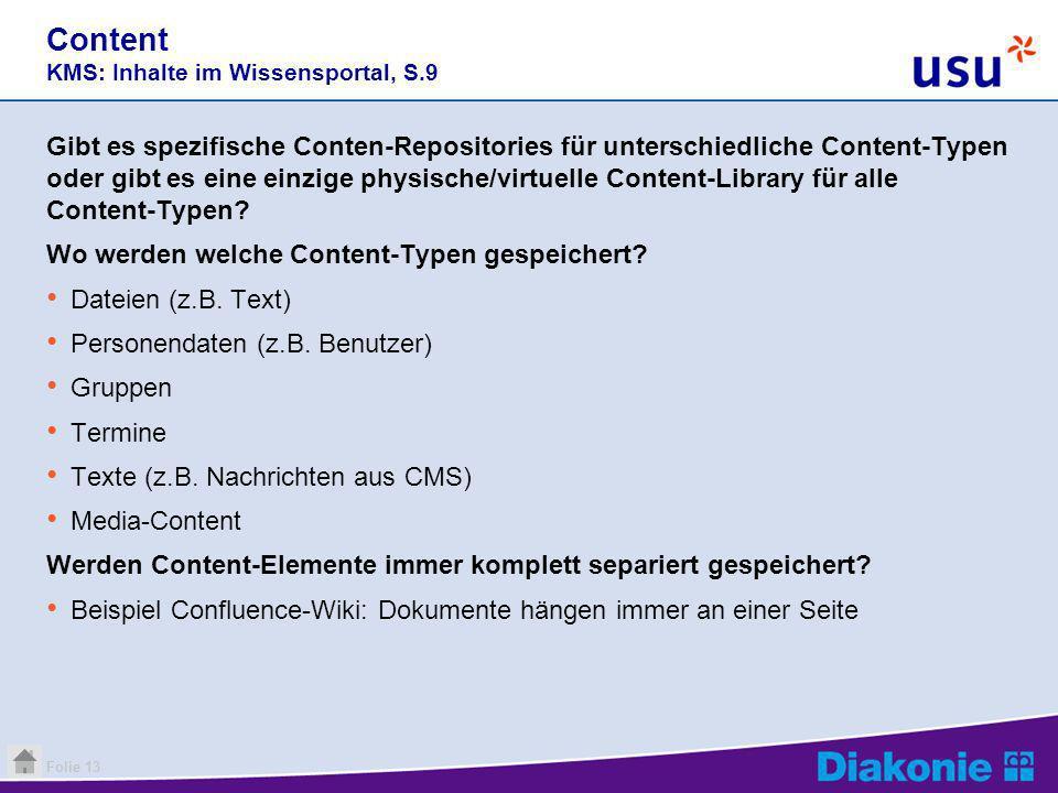 Folie 13 Content KMS: Inhalte im Wissensportal, S.9 Gibt es spezifische Conten-Repositories für unterschiedliche Content-Typen oder gibt es eine einzi