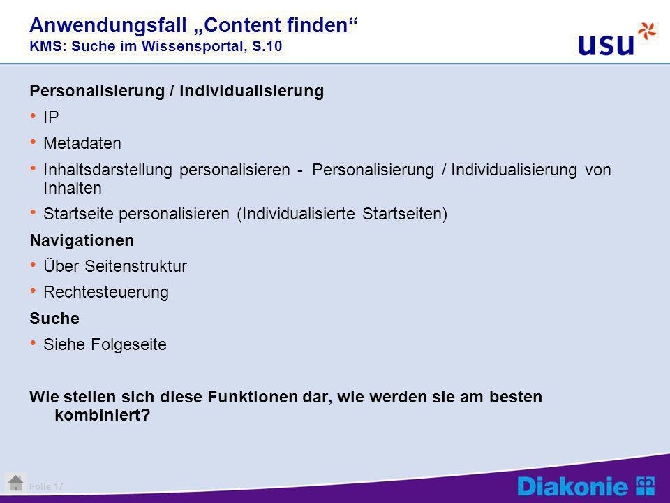 Folie 17 Anwendungsfall Content finden KMS: Suche im Wissensportal, S.10 Personalisierung / Individualisierung IP Metadaten Inhaltsdarstellung persona