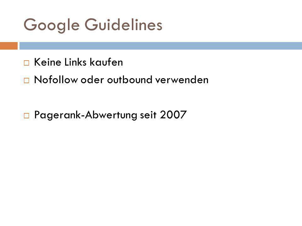 Google Guidelines Keine Links kaufen Nofollow oder outbound verwenden Pagerank-Abwertung seit 2007