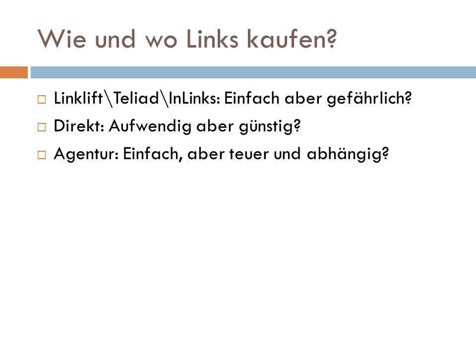 Wie und wo Links kaufen? Linklift\Teliad\InLinks: Einfach aber gefährlich? Direkt: Aufwendig aber günstig? Agentur: Einfach, aber teuer und abhängig?