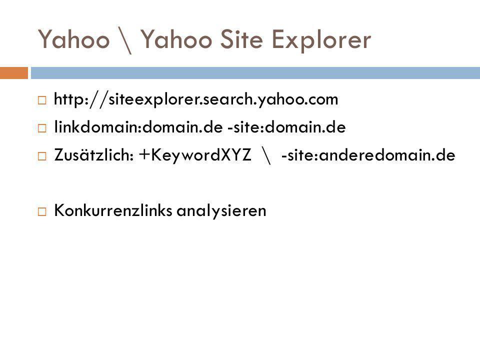 Yahoo \ Yahoo Site Explorer http://siteexplorer.search.yahoo.com linkdomain:domain.de -site:domain.de Zusätzlich: +KeywordXYZ \ -site:anderedomain.de