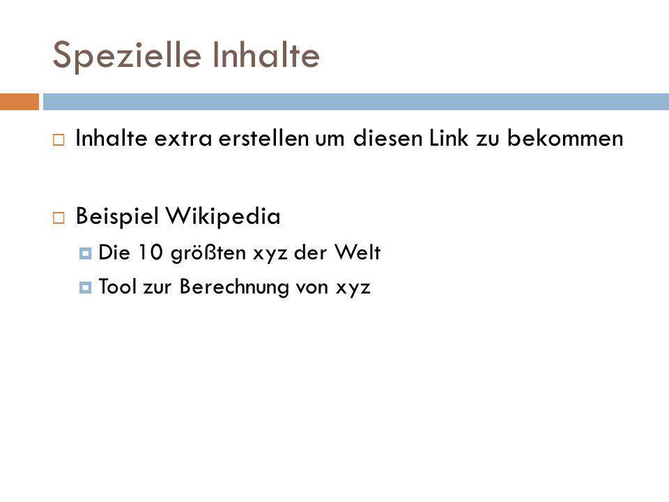 Spezielle Inhalte Inhalte extra erstellen um diesen Link zu bekommen Beispiel Wikipedia Die 10 größten xyz der Welt Tool zur Berechnung von xyz