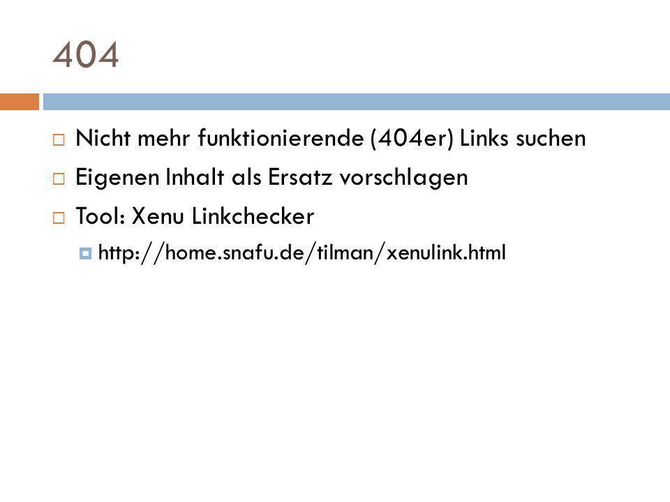 404 Nicht mehr funktionierende (404er) Links suchen Eigenen Inhalt als Ersatz vorschlagen Tool: Xenu Linkchecker http://home.snafu.de/tilman/xenulink.
