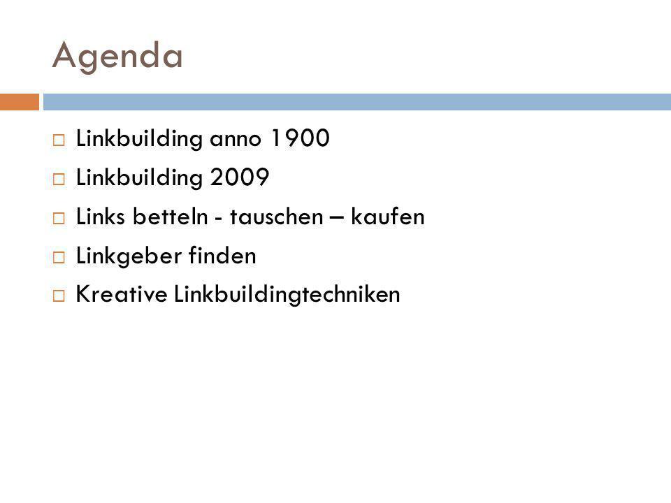 Agenda Linkbuilding anno 1900 Linkbuilding 2009 Links betteln - tauschen – kaufen Linkgeber finden Kreative Linkbuildingtechniken