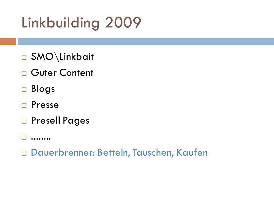 Linkbuilding 2009 SMO\Linkbait Guter Content Blogs Presse Presell Pages........ Dauerbrenner: Betteln, Tauschen, Kaufen
