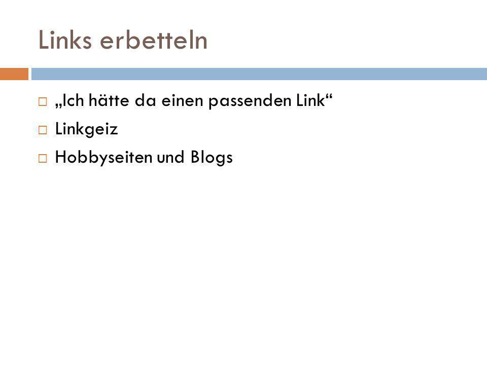Links erbetteln Ich hätte da einen passenden Link Linkgeiz Hobbyseiten und Blogs