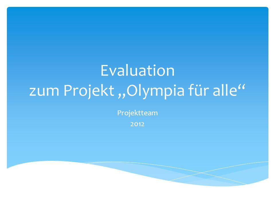 Evaluation zum Projekt Olympia für alle Projektteam 2012