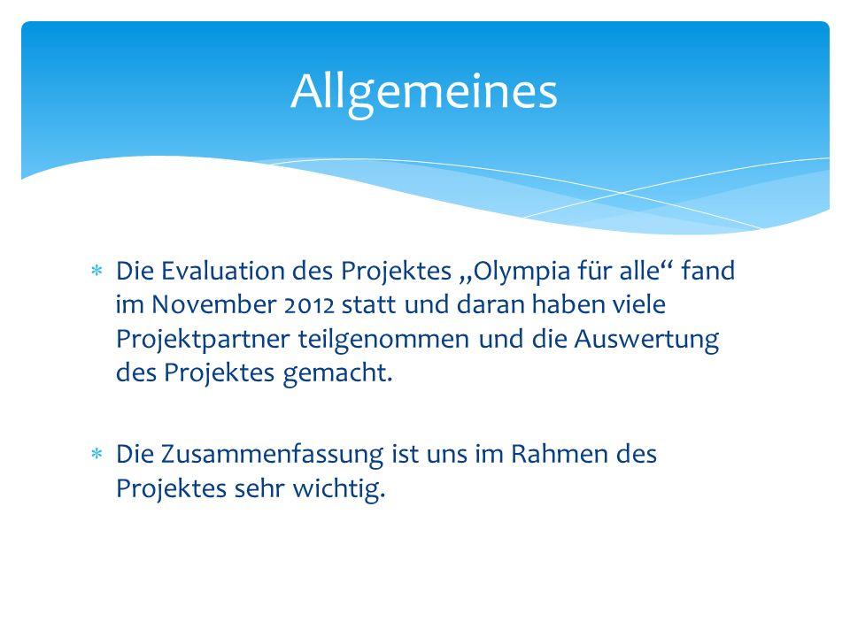 Die Evaluation des Projektes Olympia für alle fand im November 2012 statt und daran haben viele Projektpartner teilgenommen und die Auswertung des Pro