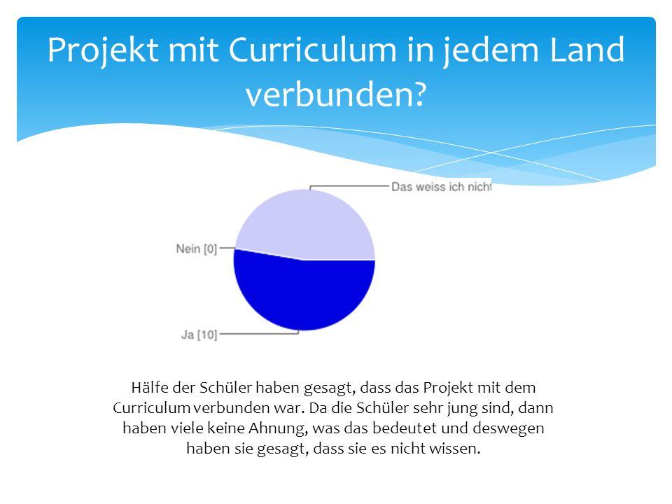 Projekt mit Curriculum in jedem Land verbunden? Hälfe der Schüler haben gesagt, dass das Projekt mit dem Curriculum verbunden war. Da die Schüler sehr