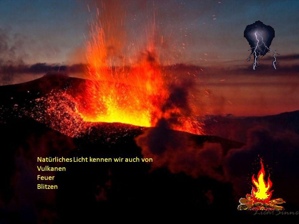 Natürliches Licht kennen wir auch von Vulkanen Feuer Blitzen