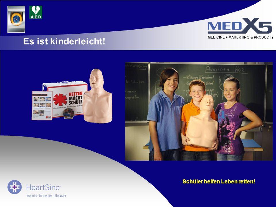 MEDICINE > MAREKTING & PRODUCTS Es ist kinderleicht! Schüler helfen Leben retten!