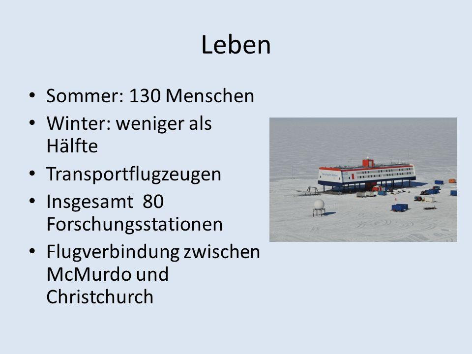 Leben Sommer: 130 Menschen Winter: weniger als Hälfte Transportflugzeugen Insgesamt 80 Forschungsstationen Flugverbindung zwischen McMurdo und Christc