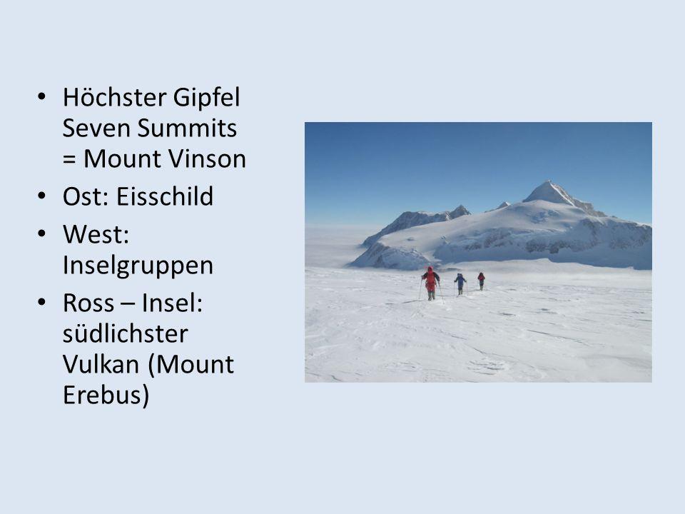 Höchster Gipfel Seven Summits = Mount Vinson Ost: Eisschild West: Inselgruppen Ross – Insel: südlichster Vulkan (Mount Erebus)