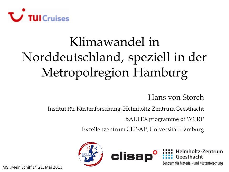 Klimawandel in Norddeutschland, speziell in der Metropolregion Hamburg Hans von Storch Institut für Küstenforschung, Helmholtz Zentrum Geesthacht BALT