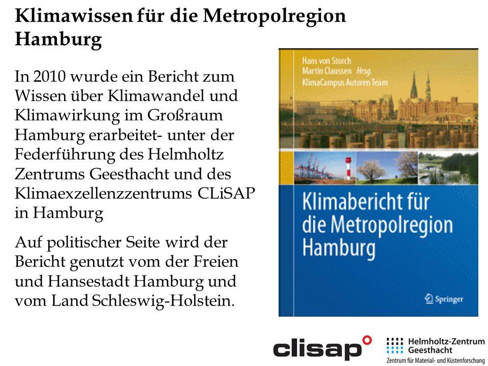 Klimawissen für die Metropolregion Hamburg In 2010 wurde ein Bericht zum Wissen über Klimawandel und Klimawirkung im Großraum Hamburg erarbeitet- unte