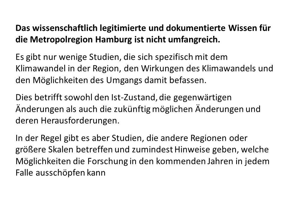 Das wissenschaftlich legitimierte und dokumentierte Wissen für die Metropolregion Hamburg ist nicht umfangreich. Es gibt nur wenige Studien, die sich