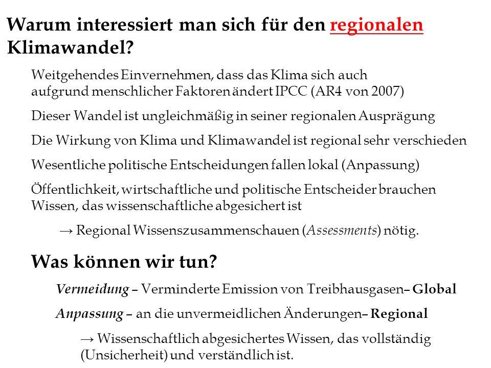 Warum interessiert man sich für den regionalen Klimawandel? Weitgehendes Einvernehmen, dass das Klima sich auch aufgrund menschlicher Faktoren ändert
