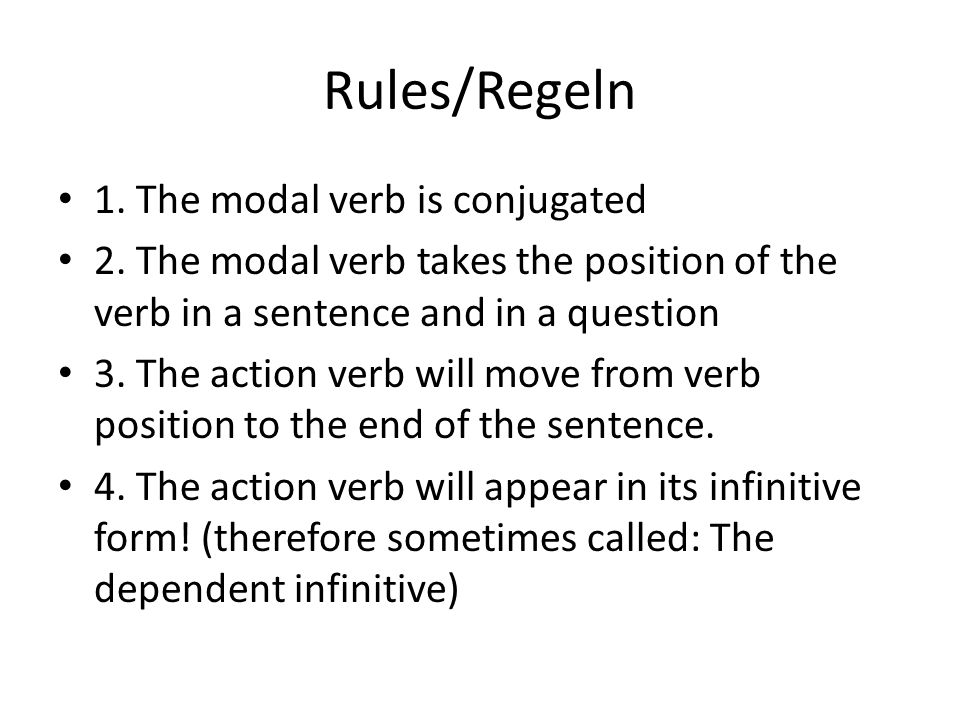 Rules/Regeln 1.The modal verb is conjugated 2.
