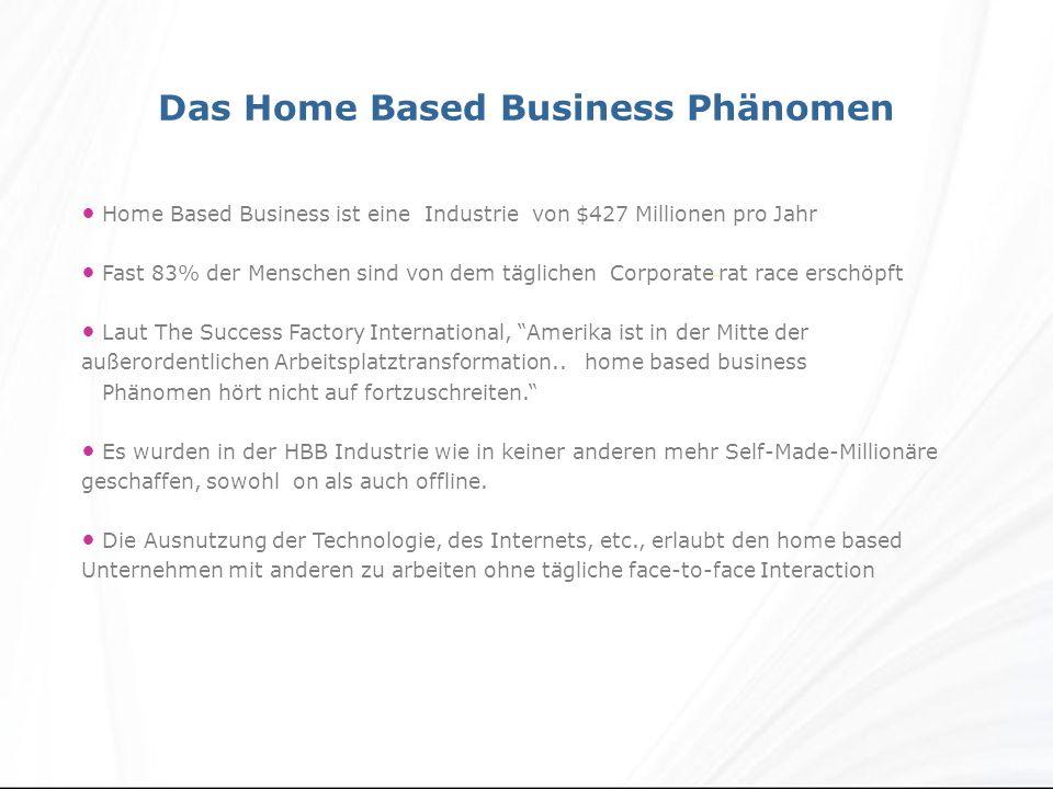 Home Based Business ist eine Industrie von $427 Millionen pro Jahr Fast 83% der Menschen sind von dem täglichen Corporate rat race erschöpft Laut The Success Factory International, Amerika ist in der Mitte der außerordentlichen Arbeitsplatztransformation..