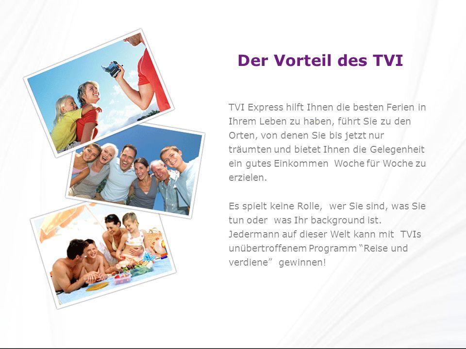 Der Vorteil des TVI TVI Express hilft Ihnen die besten Ferien in Ihrem Leben zu haben, führt Sie zu den Orten, von denen Sie bis jetzt nur träumten und bietet Ihnen die Gelegenheit ein gutes Einkommen Woche für Woche zu erzielen.