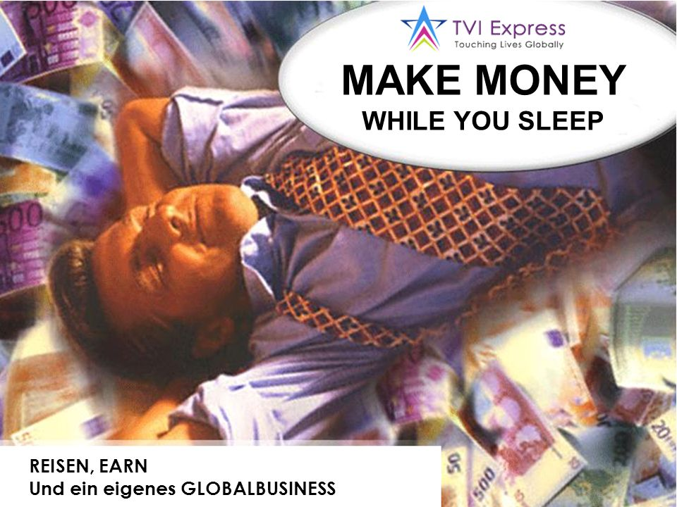 REISEN, EARN Und ein eigenes GLOBALBUSINESS MAKE MONEY WHILE YOU SLEEP