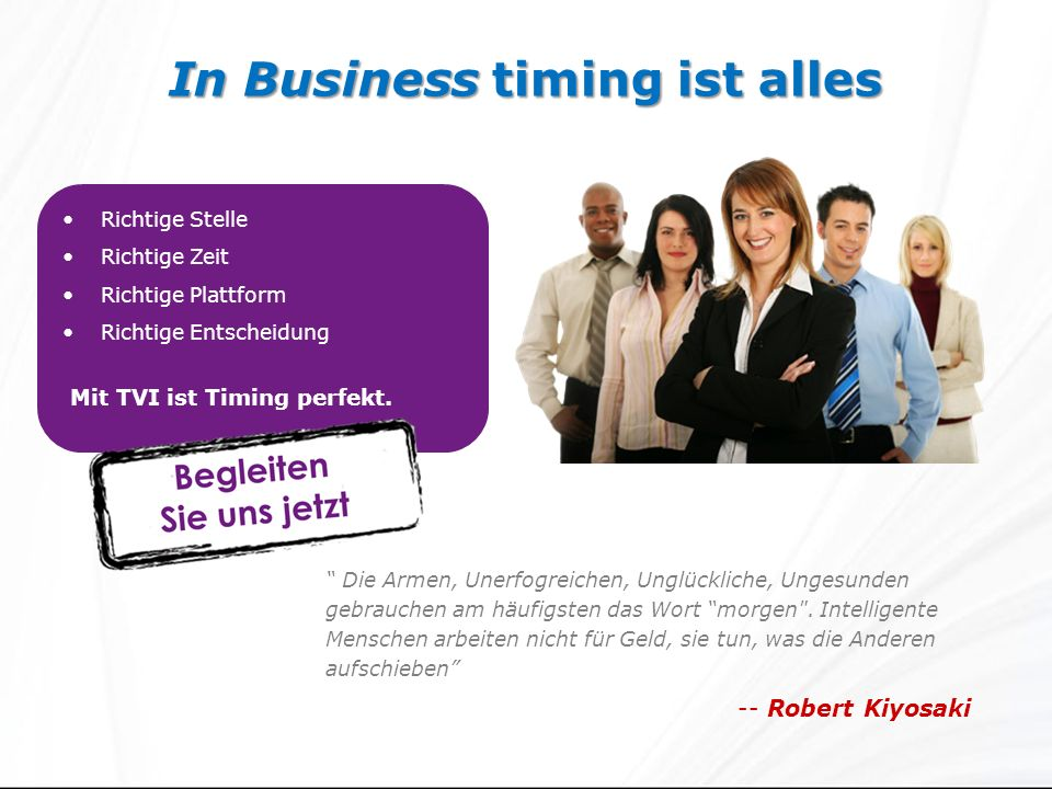 In Business timing ist alles Richtige Stelle Richtige Zeit Richtige Plattform Richtige Entscheidung Mit TVI ist Timing perfekt.