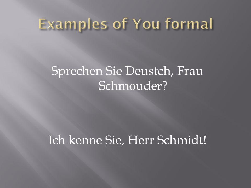 Sprechen Sie Deustch, Frau Schmouder Ich kenne Sie, Herr Schmidt!