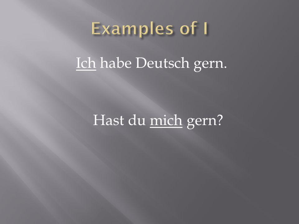 Ich habe Deutsch gern. Hast du mich gern