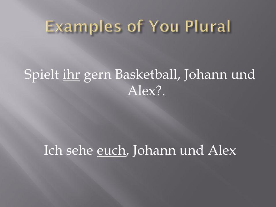 Spielt ihr gern Basketball, Johann und Alex . Ich sehe euch, Johann und Alex