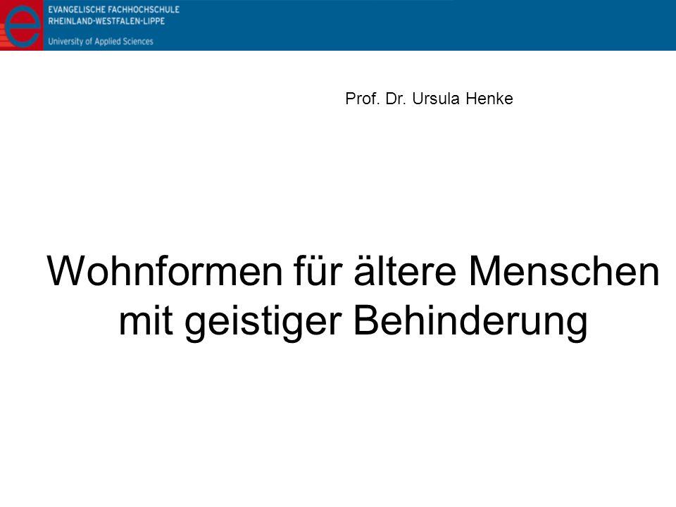 Wohnformen für ältere Menschen mit geistiger Behinderung Prof. Dr. Ursula Henke