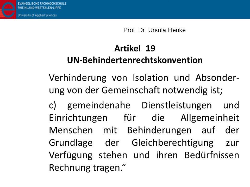 Artikel 19 UN-Behindertenrechtskonvention Verhinderung von Isolation und Absonder- ung von der Gemeinschaft notwendig ist; c) gemeindenahe Dienstleist