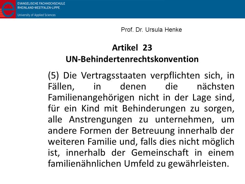 Artikel 23 UN-Behindertenrechtskonvention (5) Die Vertragsstaaten verpflichten sich, in Fällen, in denen die nächsten Familienangehörigen nicht in der