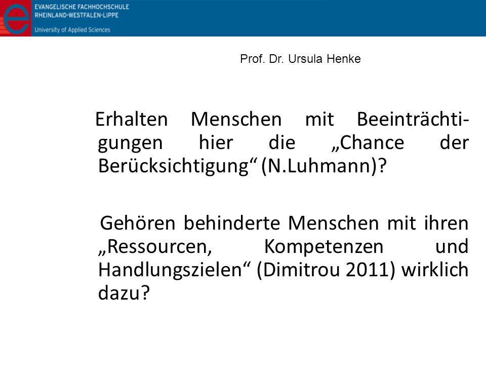 Erhalten Menschen mit Beeinträchti- gungen hier die Chance der Berücksichtigung (N.Luhmann)? Gehören behinderte Menschen mit ihren Ressourcen, Kompete