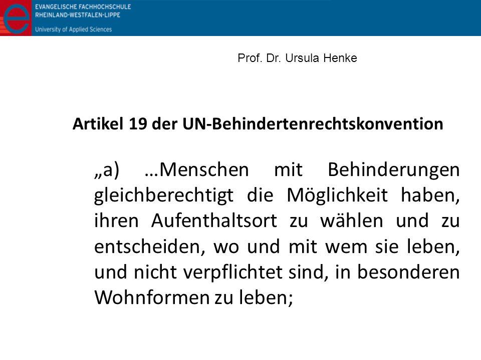 Artikel 19 der UN-Behindertenrechtskonvention a) …Menschen mit Behinderungen gleichberechtigt die Möglichkeit haben, ihren Aufenthaltsort zu wählen un