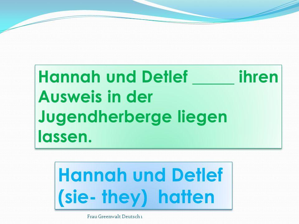 Hannah und Detlef (sie- they) hatten Hannah und Detlef (sie- they) hatten Hannah und Detlef _____ ihren Ausweis in der Jugendherberge liegen lassen.
