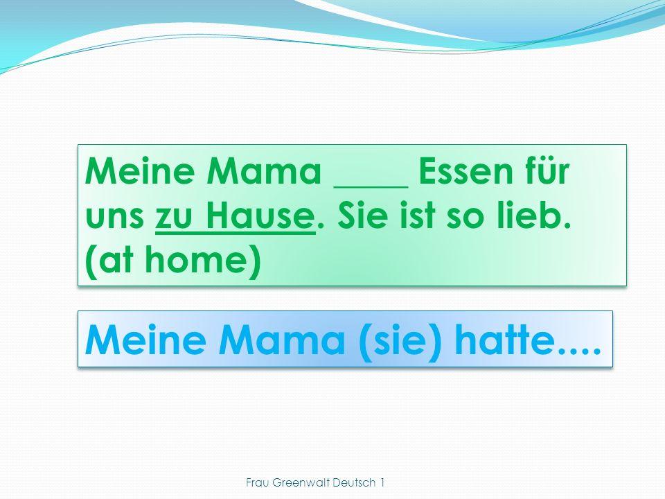 Meine Mama (sie) hatte.... Meine Mama ____ Essen für uns zu Hause.